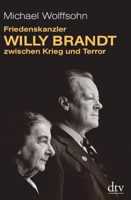 Friedenskanzler Willy Brandt zwischen Krieg und Terror, Michael Wolffsohn