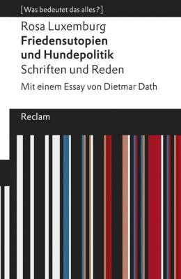 Friedensutopien und Hundepolitik. Schriften und Reden, Rosa Luxemburg