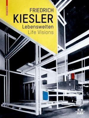 Friederich Kiesler - Lebenswelten / Life Visions