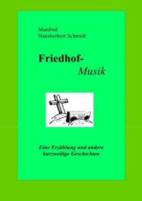 Friedhof-Musik - Manfred Hansherbert Schmidt |
