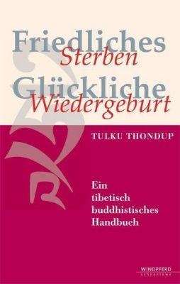 Friedliches Sterben - Glückliche Wiedergeburt, Tulku Thondup Rinpoche