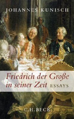 Friedrich der Große in seiner Zeit, Johannes Kunisch