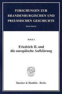 Friedrich II. und die europäische Aufklärung.