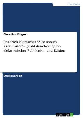 Friedrich Nietzsches Also sprach Zarathustra - Qualitätssicherung bei elektronischer Publikation und Edition, Christian Dilger