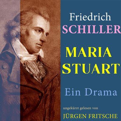 Friedrich Schiller: Maria Stuart. Ein Drama, Friedrich Schiller