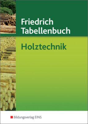 Friedrich Tabellenbuch: Holztechnik, Reinhard Hauser, Ulrich Labude, Peter Lohse, Martin Scheurmann, Armin Soder, Hans-Jörg Wiedemann