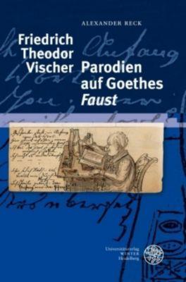 Friedrich Theodor Vischer - Parodien auf Goethes 'Faust', Alexander Reck