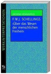 Friedrich W. J. Schellings 'Über das Wesen der menschlichen Freiheit', Jochem Hennigfeld