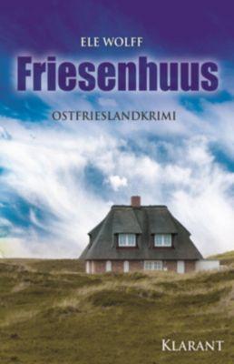 Friesenhuus. Ostfrieslandkrimi, Wolff Ele