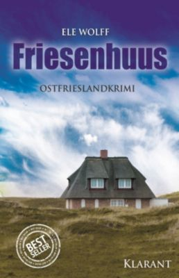 Friesenhuus. Ostfrieslandkrimi, Ele Wolff