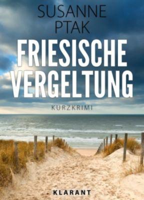 Friesische Vergeltung. Kurz - Ostfrieslandkrimi., Susanne Ptak