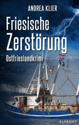 Friesische Zerstörung - Ostfrieslandkrimi. Spannender Roman mit Lokalkolorit für Ostfriesland Fans!, Andrea Klier