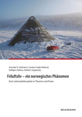 Friluftsliv - ein norwegisches Phänomen, Annette R. Hofmann, Carsten Gade Rolland, Kolbjørn Rafoss, Herbert Zoglowek