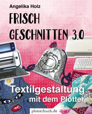 Frisch Geschnitten 3.0 - Angelika Holz |