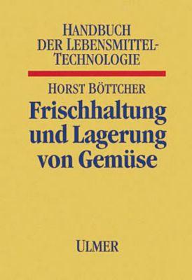 Frischhaltung und Lagerung von Gemüse, Horst Böttcher