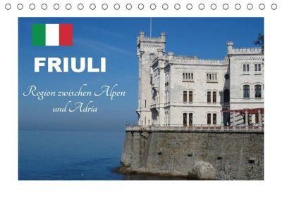 Friuli, Region zwischen Alpen und Adria (Tischkalender 2019 DIN A5 quer), KPH u.a.