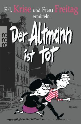 Frl. Krise und Frau Freitag Band 1: Der Altmann ist tot, Frl. Krise, Frau Freitag
