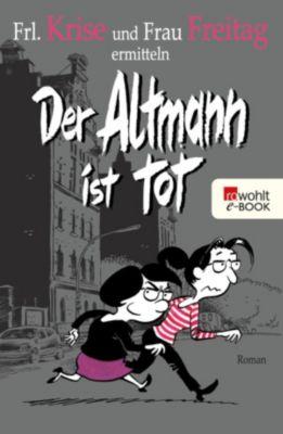 Frl. Krise und Frau Freitag Band 1: Der Altmann ist tot, Frau Freitag, Frl. Krise