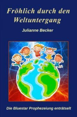 Fröhlich durch den Weltuntergang, Julianne Becker