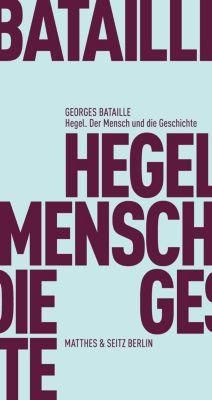 Fröhliche Wissenschaft: Hegel. Der Mensch und die Geschichte, Georges Bataille
