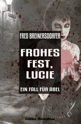 Frohes Fest, Lucie: Ein Fall für Abel, Fred Breinersdorfer
