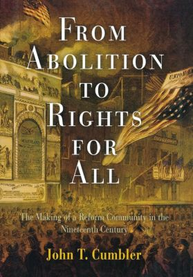 From Abolition to Rights for All, John T. Cumbler