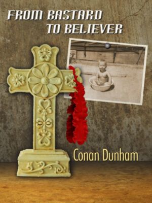 From Bastard To Believer, Ronald Dunham