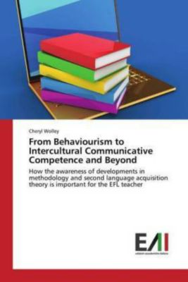 From Behaviourism to Intercultural Communicative Competence and Beyond, Cheryl Wolley