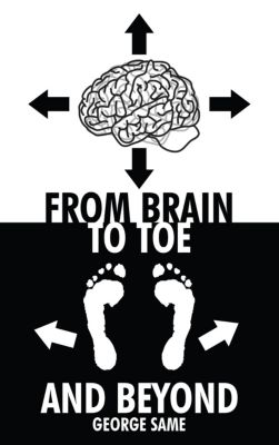 From Brain to Toe and Beyond, George Same