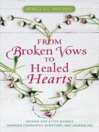 From Broken Vows to Healed Hearts, Rebecca L. Mitchell