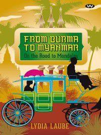 From Burma to Myanmar, Lydia Laube