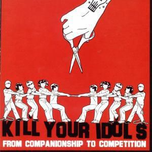 From Companionship To Competition, Kill Your Idols