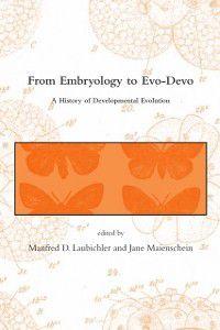 From Embryology to Evo-Devo, Manfred D. Laubichler, Jane Maienschein
