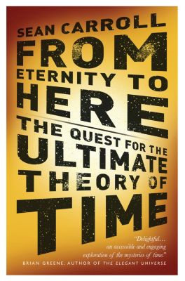 From Eternity to Here, Sean Carroll