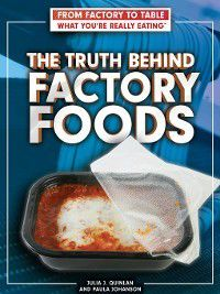 From Factory to Table: What You're Really Eating: The Truth Behind Factory Foods, Julia J. Quinlan, Paula Johanson