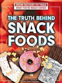 From Factory to Table: What You're Really Eating: The Truth Behind Snack Foods, Julia J. Quinlan, Adam Furgang