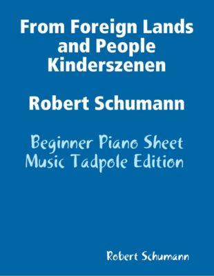 From Foreign Lands and People Kinderszenen Robert Schumann - Beginner Piano Sheet Music Tadpole Edition, Robert Schumann