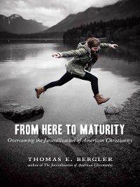 From Here to Maturity, Thomas E. Bergler