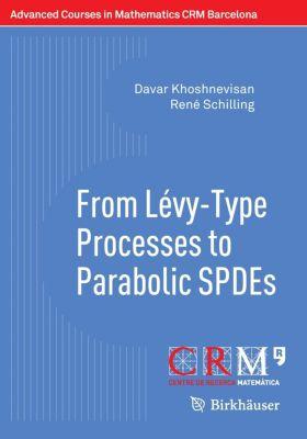 From Lévy-Type Processes to Parabolic SPDEs, Davar Khoshnevisan, René Schilling