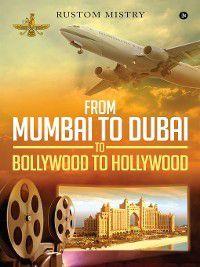 FROM MUMBAI TO DUBAI TO BOLLYWOOD TO HOLLYWOOD, RUSTOM MISTRY