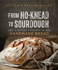From No-knead to Sourdough, Victoria Redhed Miller