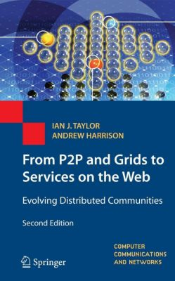 From P2P and Grids to Services on the Web, Ian J. Taylor, Andrew Harrison