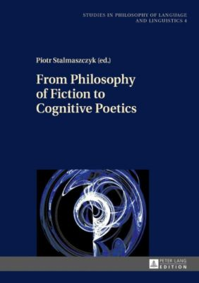 From Philosophy of Fiction to Cognitive Poetics, Piotr Stalmaszczyk
