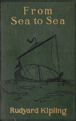 From Sea to Sea; Letters of Travel, Rudyard Kipling