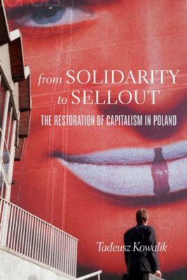 From Solidarity to Sellout, Tadeusz Kowalik