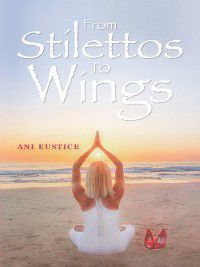 From Stilettos to Wings, Ani Eustice