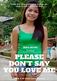 From the award-winning author of: Love is just a Word in Asia: PLEASE DON'T SAY YOU LOVE ME!