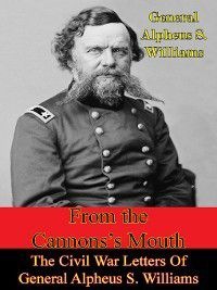 From the Cannon's Mouth, General Alpheus S. Williams
