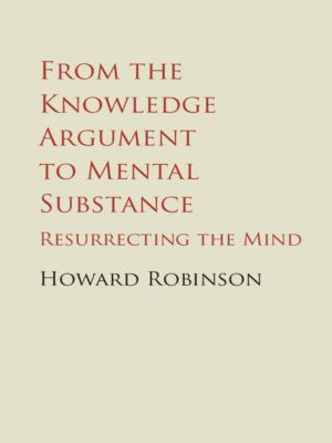 From the Knowledge Argument to Mental Substance, Howard Robinson