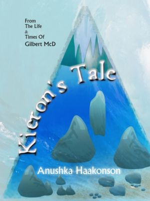 From the Life and Times of Gilbert MacD: Kieron's Tale, Anushka Haakonson